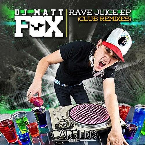 Rave Juice EP - The Club Remixes by Matt Fox