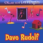 Oh No, Not Dave Again! by Dave Rudolf