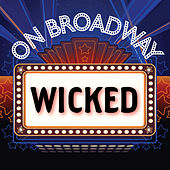 Play & Download Wicked - On Broadway by Stage Door Musical Ensemble | Napster