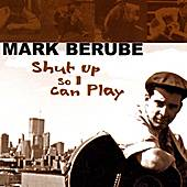 Play & Download Shut Up So I Can Play by Mark Berube | Napster