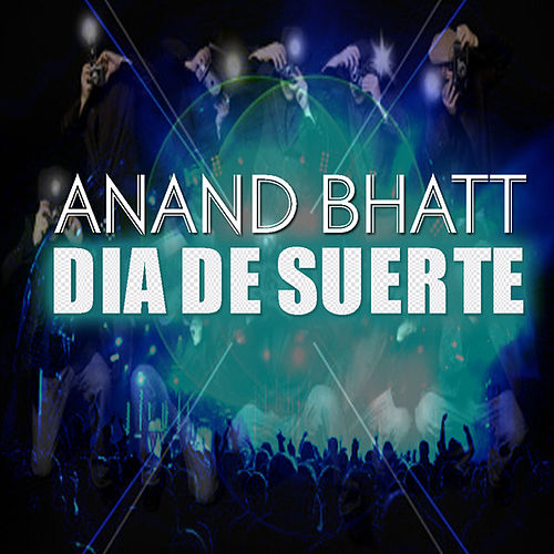 Play & Download Dia De Suerte by Anand Bhatt | Napster