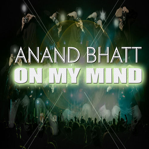 Play & Download On My Mind by Anand Bhatt | Napster