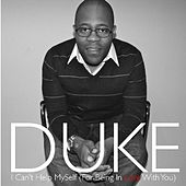 Play & Download I Can't Help Myself (For Being In Love With You) - Single by Duke | Napster