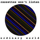 Play & Download Ordinary World by Cassettes Won't Listen | Napster