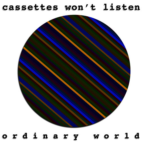 Ordinary World by Cassettes Won't Listen