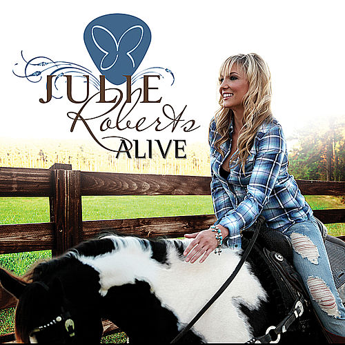 Play & Download Julie Roberts ''Alive'' by Julie Roberts | Napster