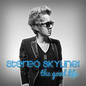 The Good Life by Stereo Skyline