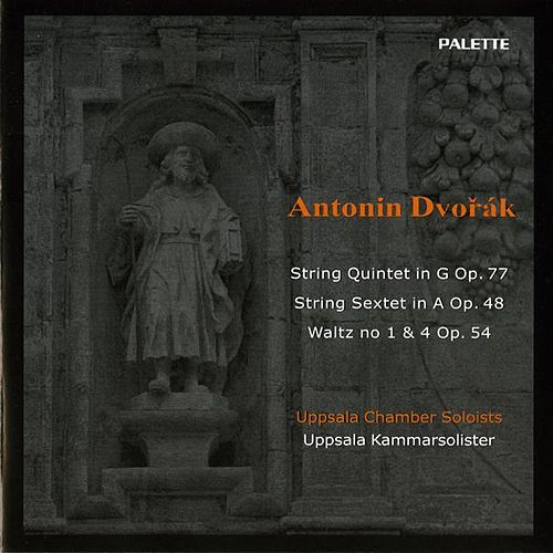 Dvorak: String Quintet in G major, Op. 77 / String Sextet in A major, Op. 48 / 2 Waltzes, Op. 54 by Uppsala Chamber Soloists