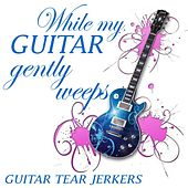 While My Guitar Gently Weeps - Guitar Tearjerkers by Mellow Magic