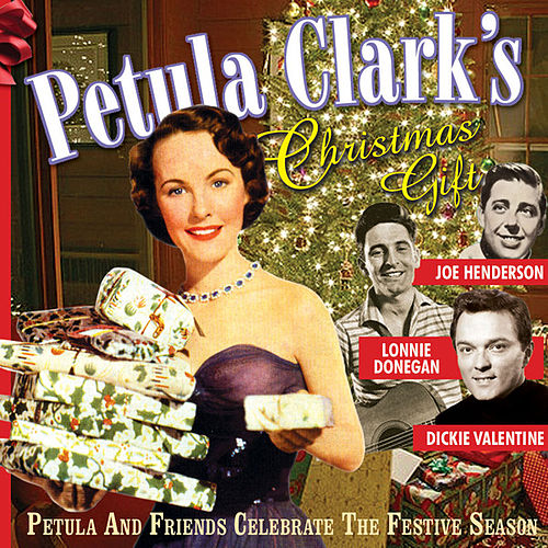 Petula Clark's Christmas Gift (Petula And Friends Celebrate The Festive Season) by Various Artists