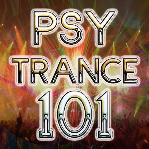 Play & Download Psychedelic Trance 101 (Best of Electronica, Trance, Goa, Psytrance, Hard Dance, Techno, Hard Acid House, Hard Style, Party Hits) by DJ Trance Dance | Napster