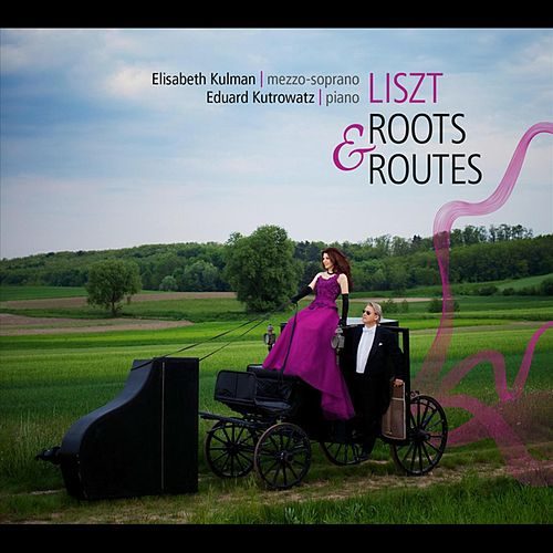 Liszt - Roots & Routes by Elisabeth Kulman