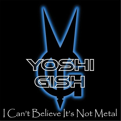 I Can't Believe It's Not Metal by Yoshi Gish