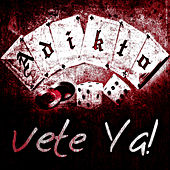 Play & Download Vete Ya! by Adikto | Napster