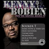 You're Gonna Make It (Booker T, Mark Stone & Terry Lex, Dean Saunders, ThomChris, Promonova, Jack & The Jerk, DJ Ride Mixes) by Kenny Bobien