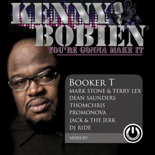 You're Gonna Make It (Booker T, Mark Stone & Terry Lex, Dean Saunders, ThomChris, Promonova, Jack & The Jerk, DJ Ride Mixes) by Kenny Bobien