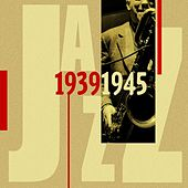 Jazz 1939 - 1945 by Various Artists