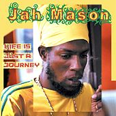 Life Is Just a Journey by Jah Mason