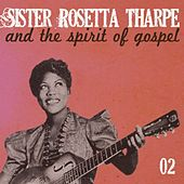 Play & Download Sister Rosetta Tharpe and the Spirit of Gospel, Vol. 2 by Sister Rosetta Tharpe | Napster