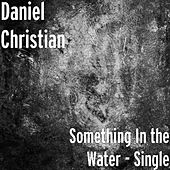 Play & Download Something In the Water - Single by Daniel Christian | Napster