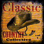 Play & Download Classic Country Collective  Volume 1 by Various Artists | Napster