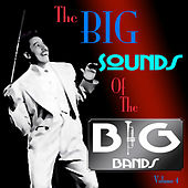 The Big Sound Of The Big Bands  Volume 4 by Various Artists