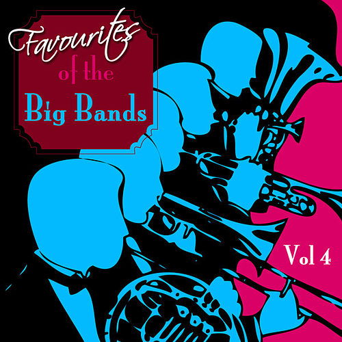 Play & Download Favourites Of The Big Bands  Volume 4 by Various Artists | Napster