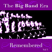 The Big Band Era Remembered  Volume 3 by Various Artists
