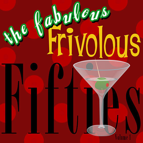 Play & Download The Fabulous Frivolous Fifties  Volume 1 by Various Artists | Napster