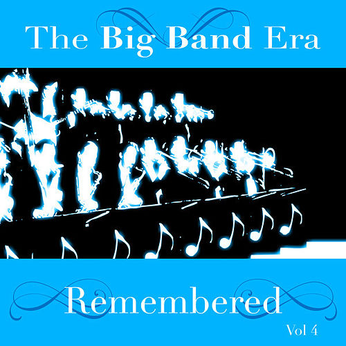 Play & Download The Big Band Era Remembered  Volume 4 by Various Artists | Napster