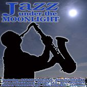 Play & Download Jazz Under the Moonlight by Various Artists | Napster