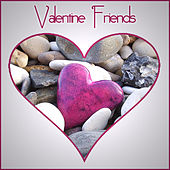 Play & Download Valentine Friends by Various Artists | Napster