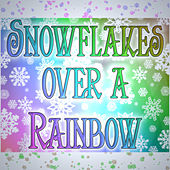 Play & Download Snowflakes  Over a Rainbow by Various Artists | Napster