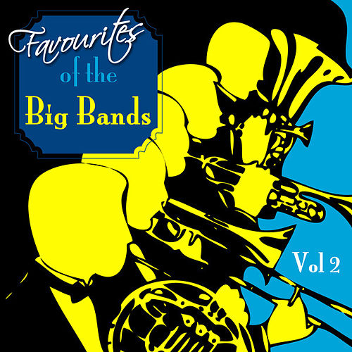Play & Download Favourites Of The Big Bands  Volume 2 by Various Artists | Napster