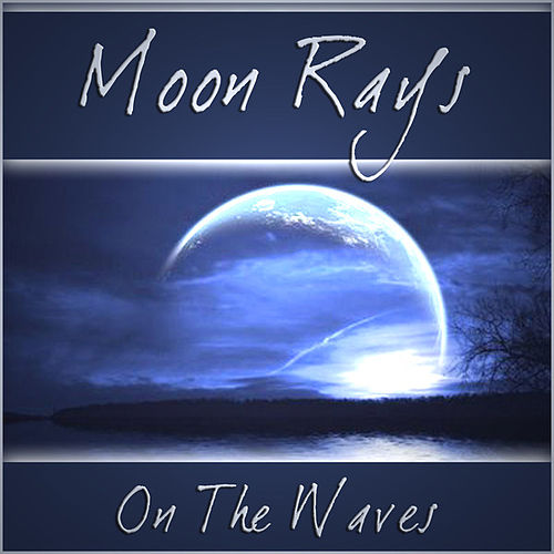 Moon Rays On The Waves by Various Artists
