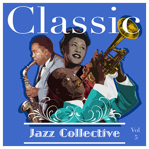 Play & Download Classic Jazz Collective  Volume 5 by Various Artists | Napster