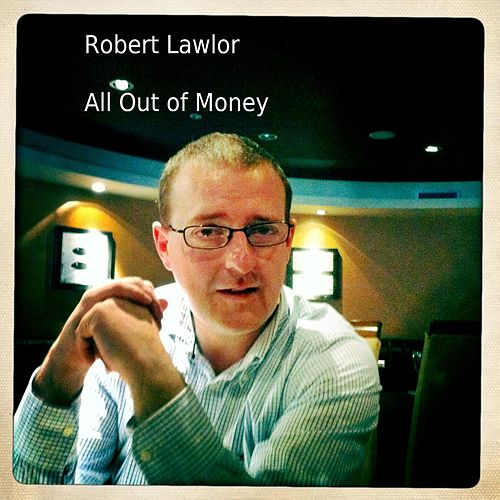 All Out of Money by Robert Lawlor