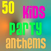 50 Kids Party Anthems by Various Artists