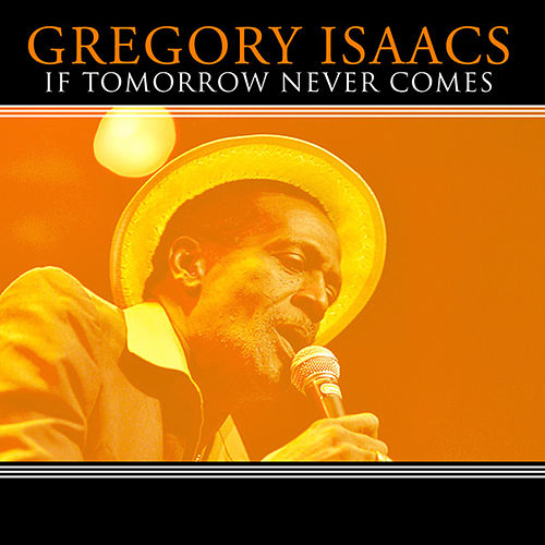Play & Download If Tomorrow Never Comes by Gregory Isaacs | Napster