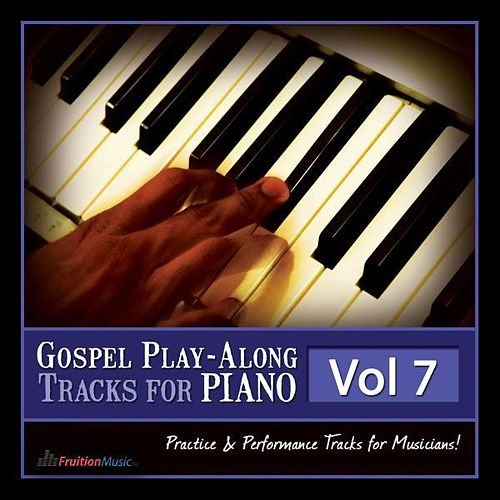 Play & Download Gospel Play-Along Tracks for Piano Vol.7 by Fruition Music Inc. | Napster