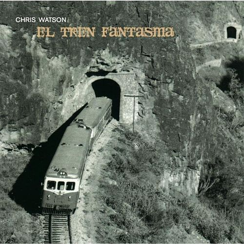El Tren Fantasma by Chris Watson