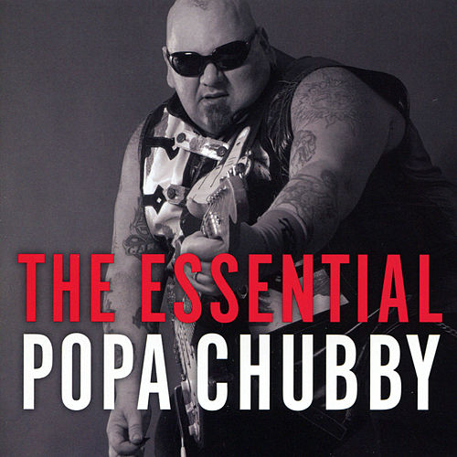 Play & Download The Essential Popa Chubby by Popa Chubby | Napster