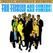 The Yiddish Are Coming! The Yiddish Are Coming! (Original Soundtrack Recording) by Various Artists
