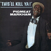 Play & Download This'll Kill Ya! by Pigmeat Markham | Napster