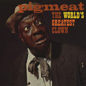 Play & Download The World's Greatest Clown by Pigmeat Markham | Napster