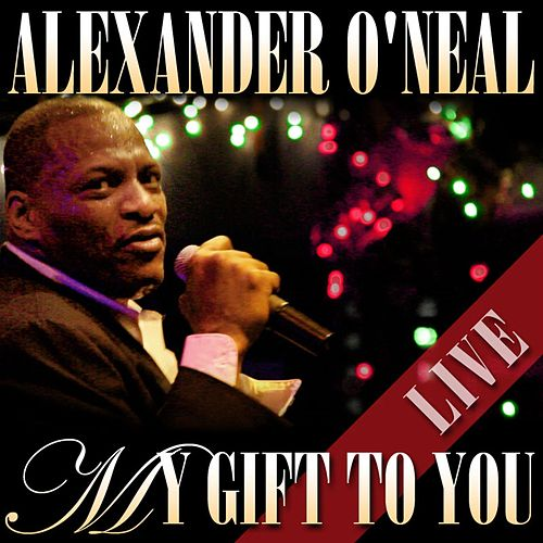 Play & Download My Gift To You - Live by Alexander O'Neal | Napster
