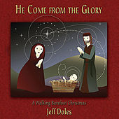 He Come from the Glory(A Walking Barefoot Christmas) by Jeff Doles
