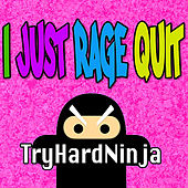 Play & Download I Just Rage Quit by TryHardNinja | Napster