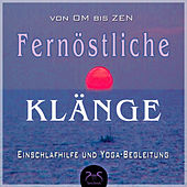 Fernoestliche Klänge, von Om bis Zen - Far East Sounds, From OM to Zen - Yoga - Relax - Deepsleep by Torsten Abrolat