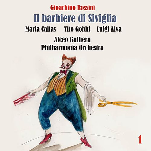 Rossini: Il barbiere di Siviglia (Callas, Gobbi,  Alva, Galliera) [1957] Volume 1 by Various Artists